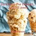 Ice Cream For Dessert... Around 2009