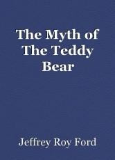 The Myth of The Teddy Bear