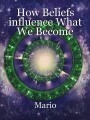 How Beliefs influence What We Become
