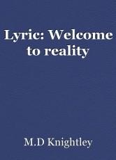 Lyric: Welcome to reality