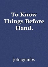 To Know Things Before Hand.