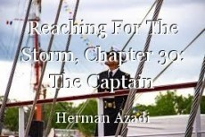 Reaching For The Storm, Chapter 30: The Captain