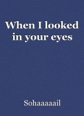 When I looked in your eyes