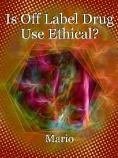 Is Off Label Drug Use Ethical?