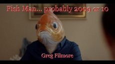Fish Man... probably 2009 or 10