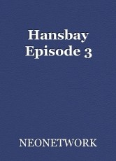 Hansbay Episode 3
