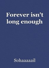 Forever isn't long enough