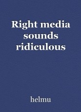 Right media sounds ridiculous