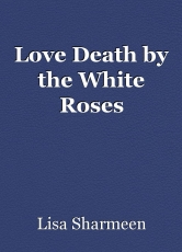 Love Death by the White Roses