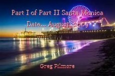 Part I of Part II Santa Monica Date... August, 2009