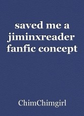 saved me a jiminxreader fanfic concept
