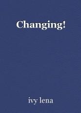 Changing!