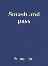 Smash and pass