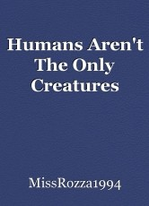 Humans Aren't The Only Creatures