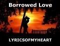 Borrowed Love