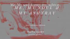 Me, My soul & my Ashtray