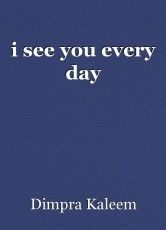 i see you every day