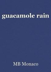 guacamole rain
