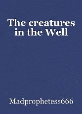 The creatures in the Well