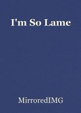 I'm So Lame