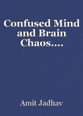 Confused Mind and Brain Chaos....