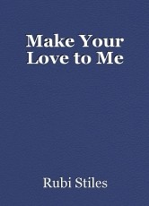 Make Your Love to Me