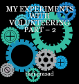 MY EXPERIMENTS WITH VOLUNTEERING PART – 2