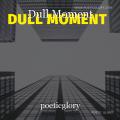 Dull Moment