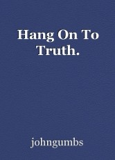 Hang On To Truth.