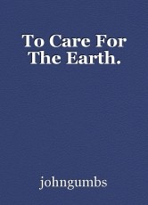 To Care For The Earth.