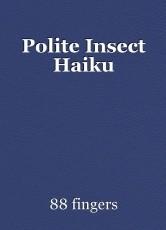 Polite Insect Haiku