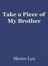 Take a Piece of My Brother