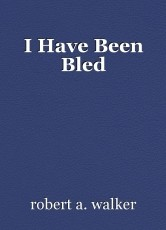 I Have Been Bled