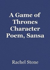 A Game of Thrones Character Poem, Sansa Stark