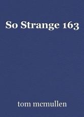 So Strange 163