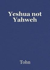 Yeshua not Yahweh