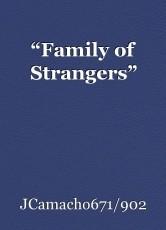 """""""Family of Strangers"""""""