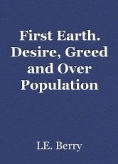 First Earth. Desire, Greed and Over Population