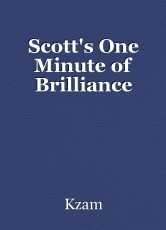 Scott's One Minute of Brilliance