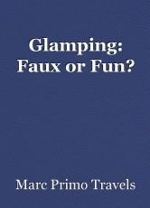 Glamping: Faux or Fun?