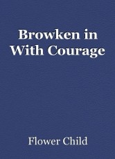 Browken in With Courage