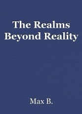 The Realms Beyond Reality
