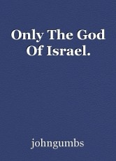 Only The God Of Israel.