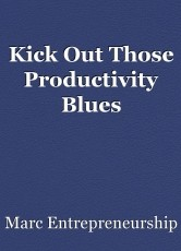 Kick Out Those Productivity Blues