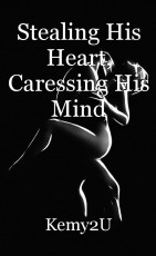 Stealing His Heart, Caressing His Mind