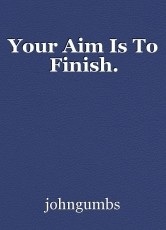 Your Aim Is To Finish.