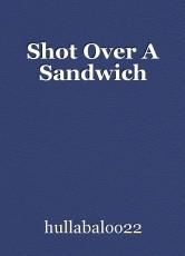 Shot Over A Sandwich