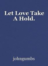 Let Love Take A Hold.
