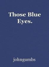 Those Blue Eyes.