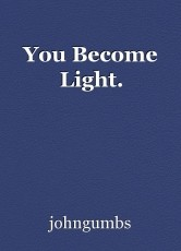 You Become Light.